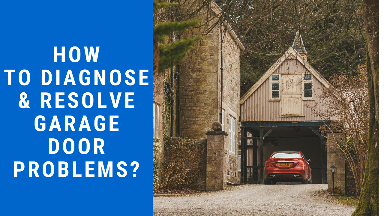 How to Diagnose and Resolve Garage Door Problems?